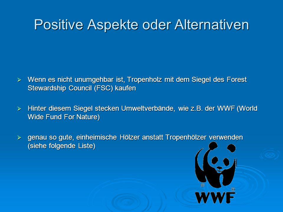 Positive Aspekte oder Alternativen Wenn es nicht unumgehbar ist, Tropenholz mit dem Siegel des Forest Stewardship Council (FSC) kaufen Wenn es nicht u