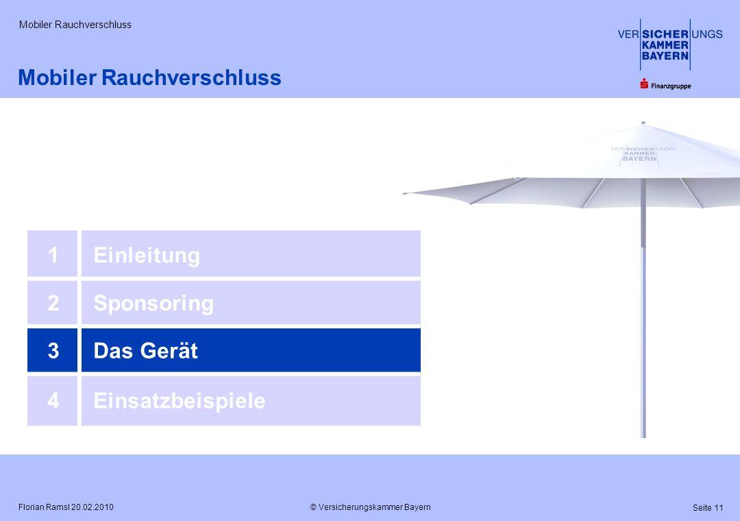 © Versicherungskammer Bayern Seite 11 Florian Ramsl 20.02.2010 Mobiler Rauchverschluss 1Einleitung 2Sponsoring 3Das Gerät 4Einsatzbeispiele