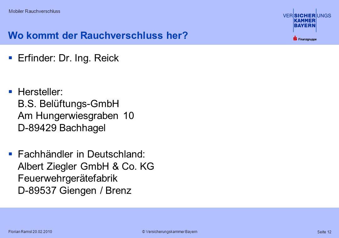 © Versicherungskammer Bayern Seite 12 Florian Ramsl 20.02.2010 Mobiler Rauchverschluss Erfinder: Dr. Ing. Reick Hersteller: B.S. Belüftungs-GmbH Am Hu