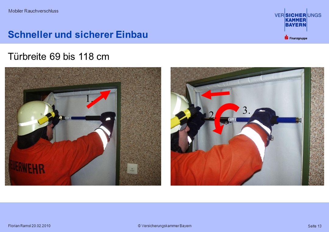 © Versicherungskammer Bayern Seite 13 Florian Ramsl 20.02.2010 Mobiler Rauchverschluss 1. 2. 3. Schneller und sicherer Einbau Türbreite 69 bis 118 cm