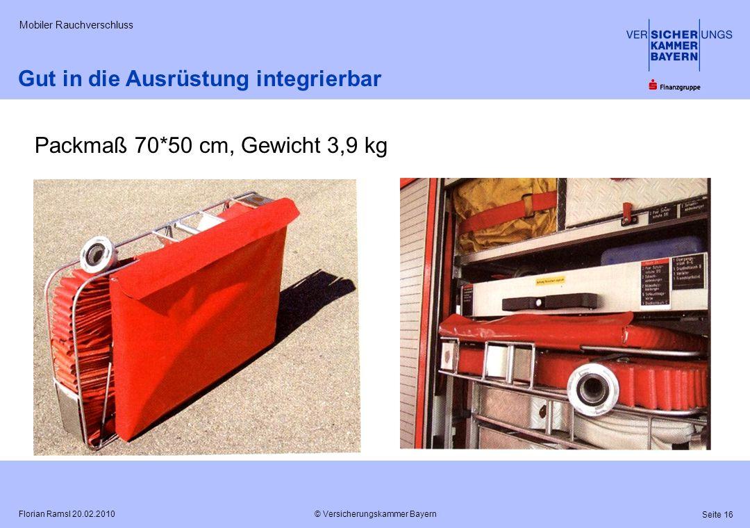 © Versicherungskammer Bayern Seite 16 Florian Ramsl 20.02.2010 Mobiler Rauchverschluss Gut in die Ausrüstung integrierbar Packmaß 70*50 cm, Gewicht 3,