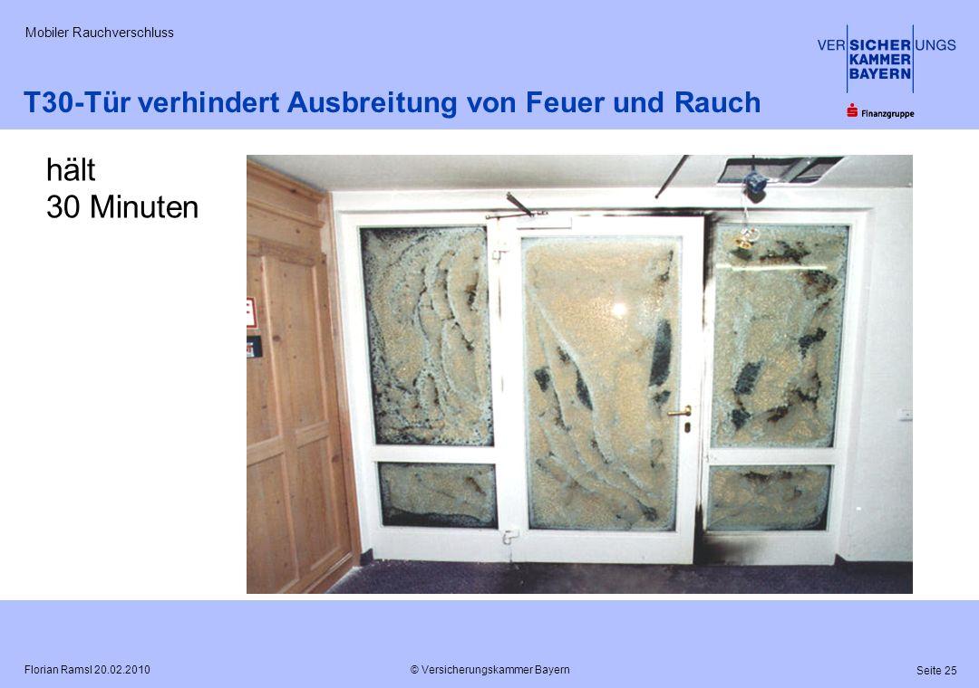 © Versicherungskammer Bayern Seite 25 Florian Ramsl 20.02.2010 Mobiler Rauchverschluss hält 30 Minuten T30-Tür verhindert Ausbreitung von Feuer und Ra