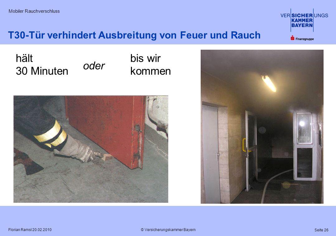 © Versicherungskammer Bayern Seite 26 Florian Ramsl 20.02.2010 Mobiler Rauchverschluss bis wir kommen T30-Tür verhindert Ausbreitung von Feuer und Rau