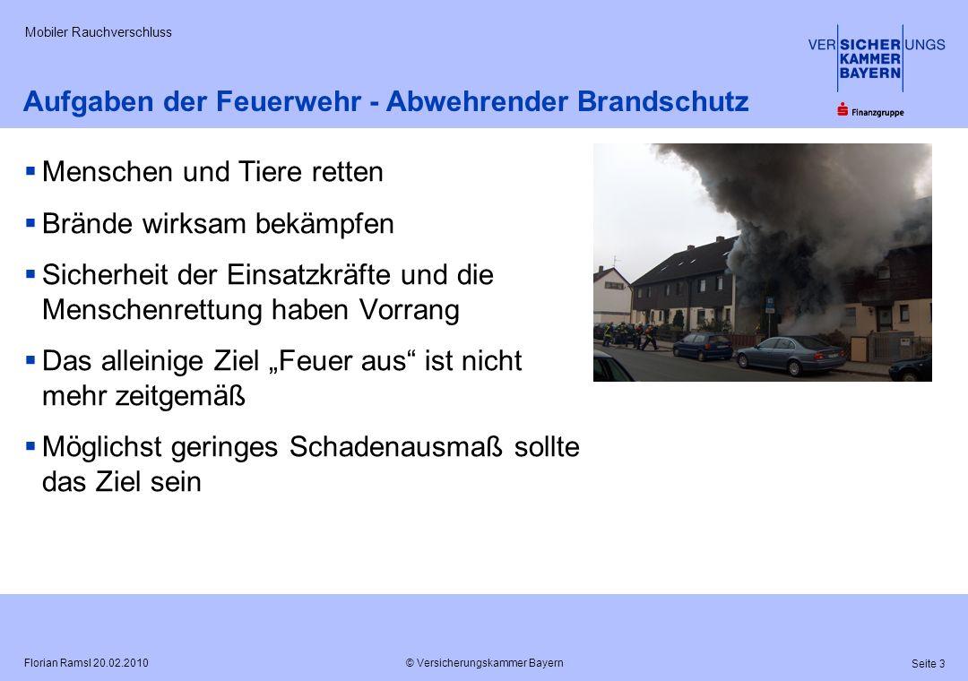 © Versicherungskammer Bayern Seite 3 Florian Ramsl 20.02.2010 Mobiler Rauchverschluss Aufgaben der Feuerwehr - Abwehrender Brandschutz Menschen und Ti