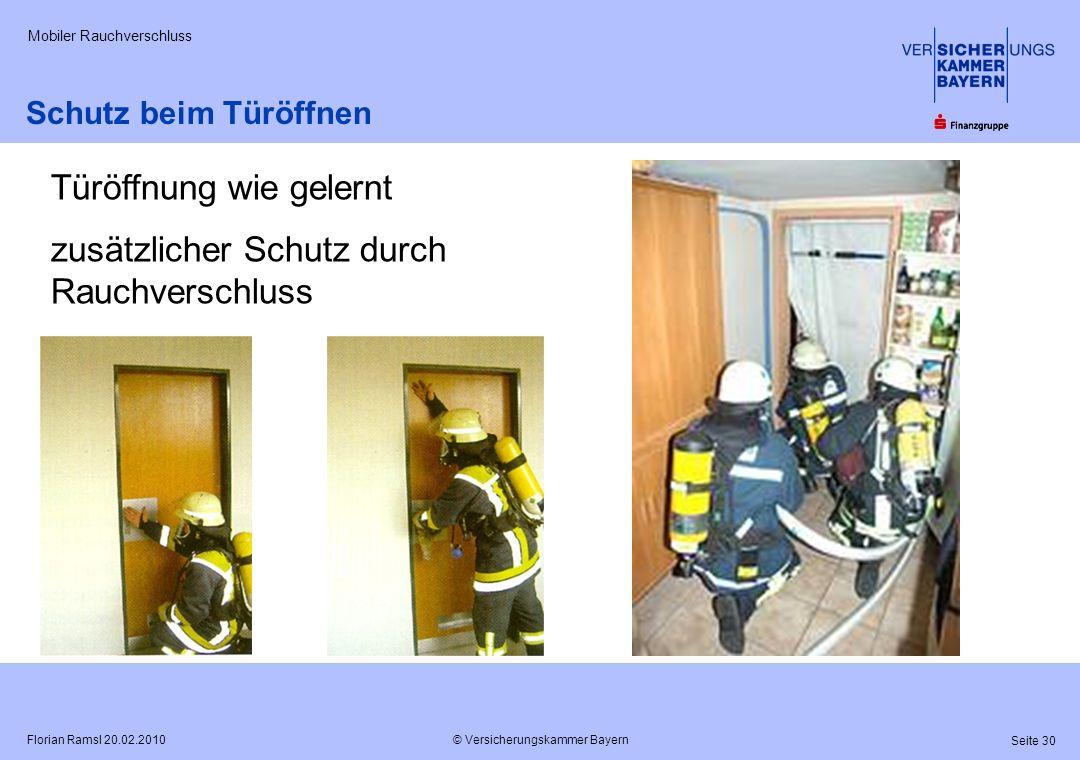 © Versicherungskammer Bayern Seite 30 Florian Ramsl 20.02.2010 Mobiler Rauchverschluss Schutz beim Türöffnen Türöffnung wie gelernt zusätzlicher Schut
