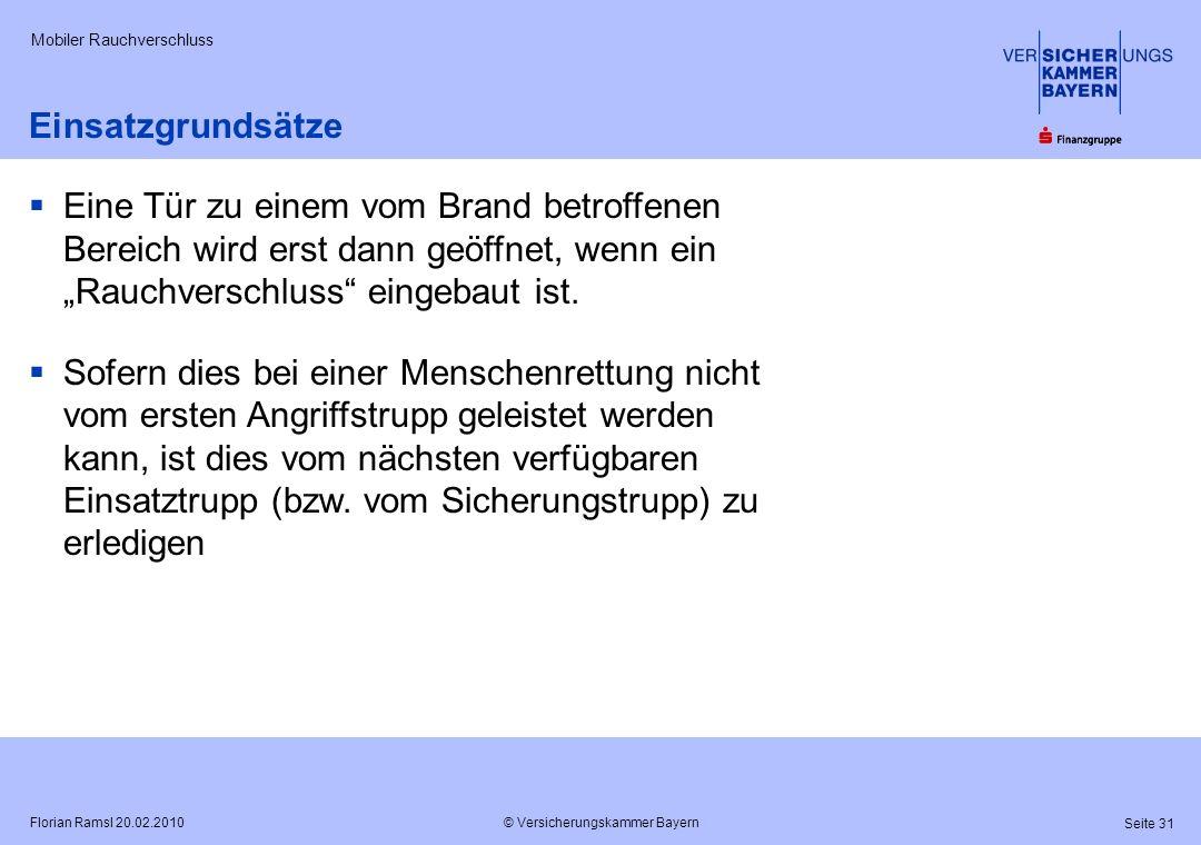 © Versicherungskammer Bayern Seite 31 Florian Ramsl 20.02.2010 Mobiler Rauchverschluss Einsatzgrundsätze Eine Tür zu einem vom Brand betroffenen Berei