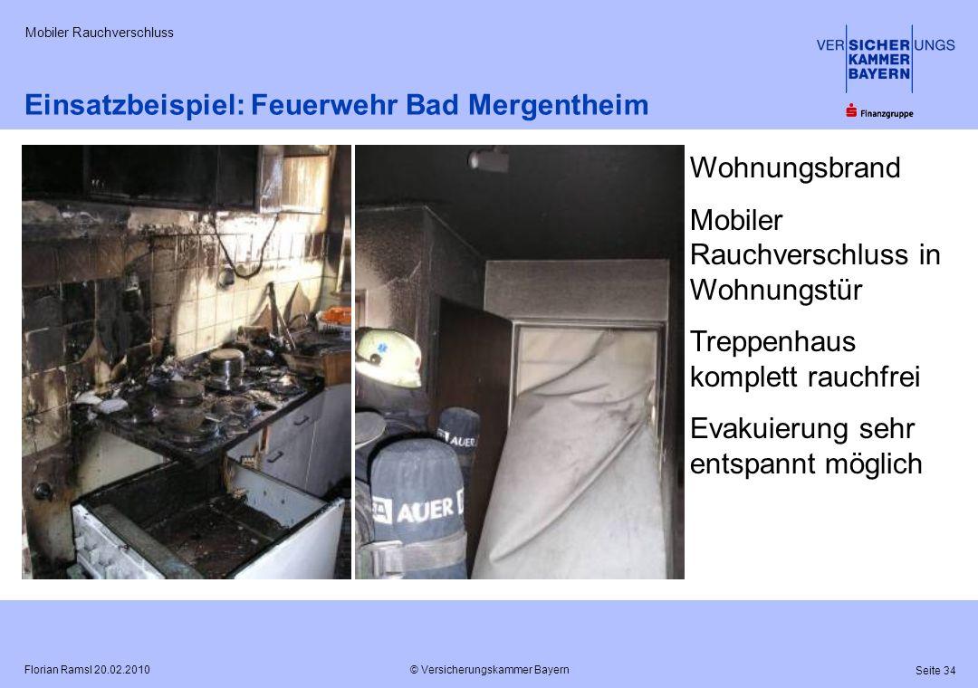 © Versicherungskammer Bayern Seite 34 Florian Ramsl 20.02.2010 Mobiler Rauchverschluss Einsatzbeispiel: Feuerwehr Bad Mergentheim Wohnungsbrand Mobile