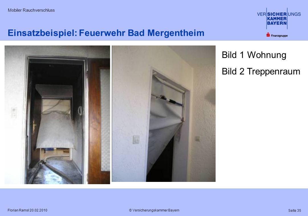 © Versicherungskammer Bayern Seite 35 Florian Ramsl 20.02.2010 Mobiler Rauchverschluss Einsatzbeispiel: Feuerwehr Bad Mergentheim Bild 1 Wohnung Bild