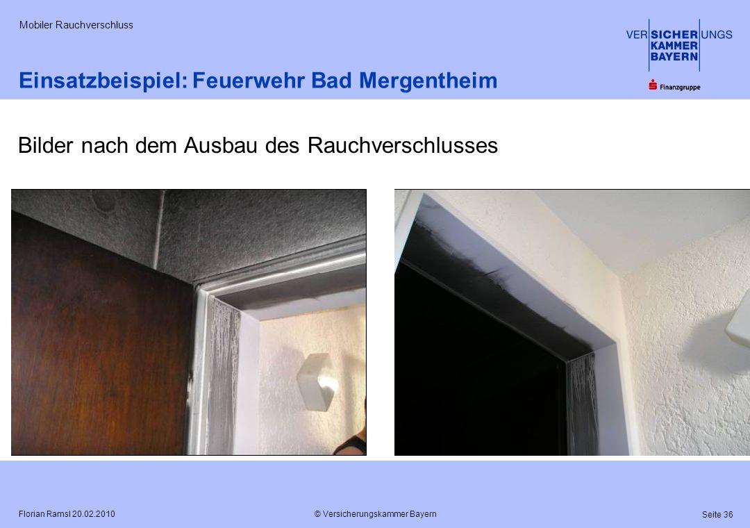 © Versicherungskammer Bayern Seite 36 Florian Ramsl 20.02.2010 Mobiler Rauchverschluss Einsatzbeispiel: Feuerwehr Bad Mergentheim Bilder nach dem Ausb