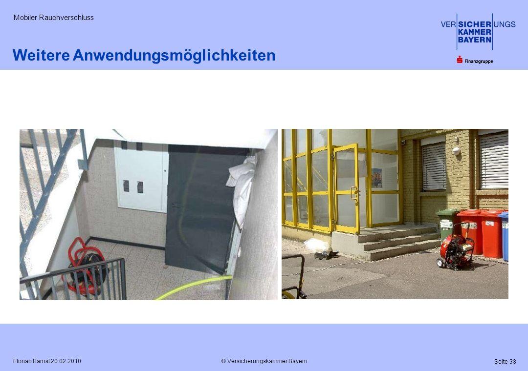© Versicherungskammer Bayern Seite 38 Florian Ramsl 20.02.2010 Mobiler Rauchverschluss Weitere Anwendungsmöglichkeiten