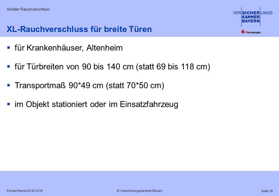 © Versicherungskammer Bayern Seite 39 Florian Ramsl 20.02.2010 Mobiler Rauchverschluss XL-Rauchverschluss für breite Türen für Krankenhäuser, Altenhei