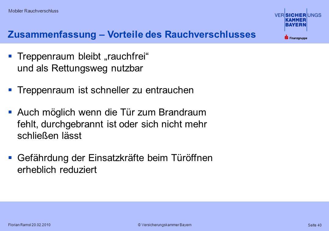 © Versicherungskammer Bayern Seite 40 Florian Ramsl 20.02.2010 Mobiler Rauchverschluss Zusammenfassung – Vorteile des Rauchverschlusses Treppenraum bl