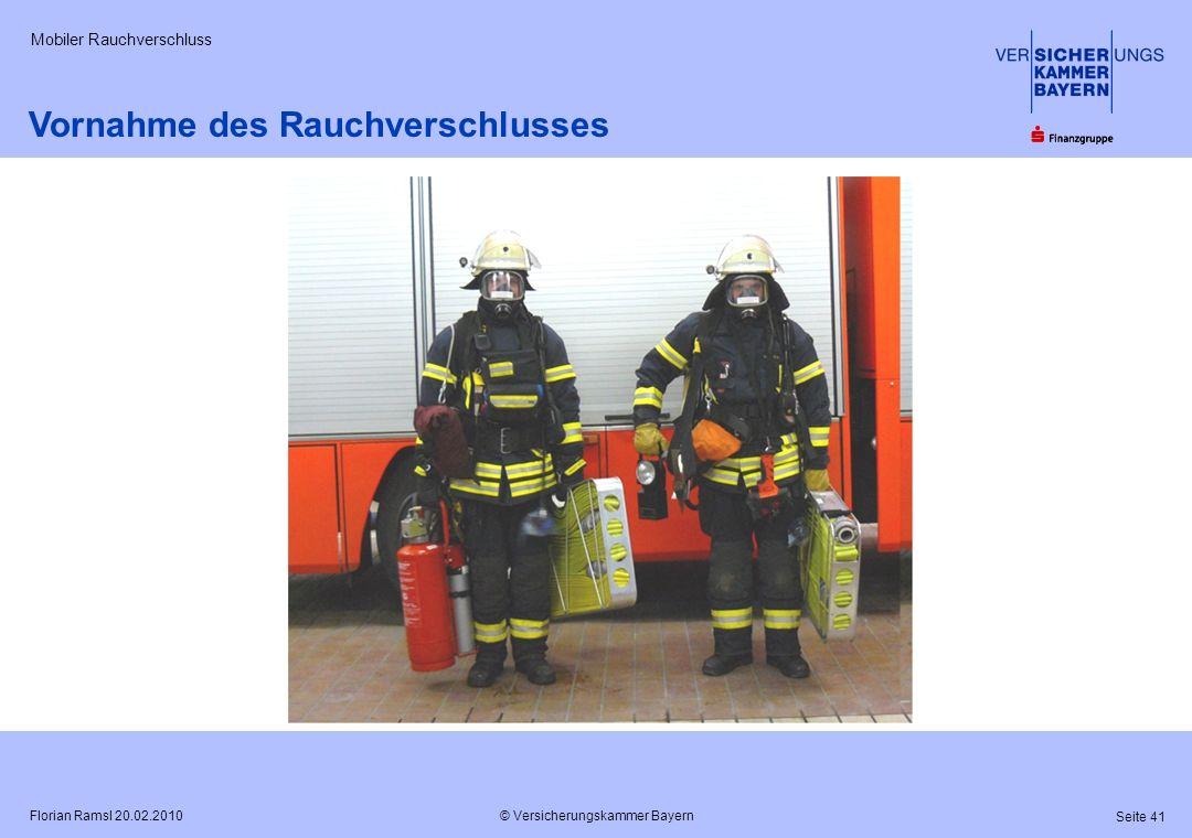 © Versicherungskammer Bayern Seite 41 Florian Ramsl 20.02.2010 Mobiler Rauchverschluss Vornahme des Rauchverschlusses