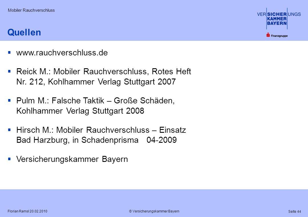 © Versicherungskammer Bayern Seite 44 Florian Ramsl 20.02.2010 Mobiler Rauchverschluss Quellen www.rauchverschluss.de Reick M.: Mobiler Rauchverschlus