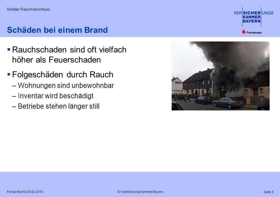 © Versicherungskammer Bayern Seite 16 Florian Ramsl 20.02.2010 Mobiler Rauchverschluss Gut in die Ausrüstung integrierbar Packmaß 70*50 cm, Gewicht 3,9 kg