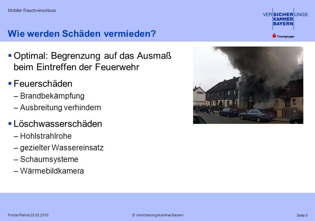 © Versicherungskammer Bayern Seite 6 Florian Ramsl 20.02.2010 Mobiler Rauchverschluss Wie werden Schäden vermieden? Optimal: Begrenzung auf das Ausmaß