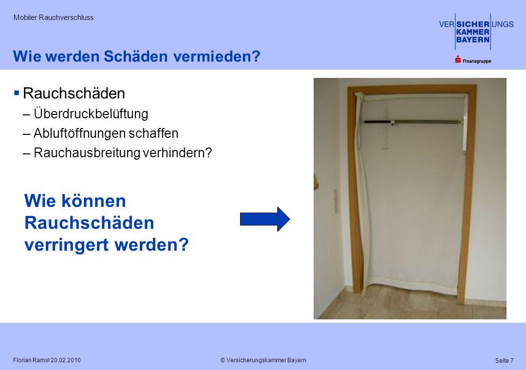 © Versicherungskammer Bayern Seite 7 Florian Ramsl 20.02.2010 Mobiler Rauchverschluss Wie werden Schäden vermieden? Rauchschäden –Überdruckbelüftung –