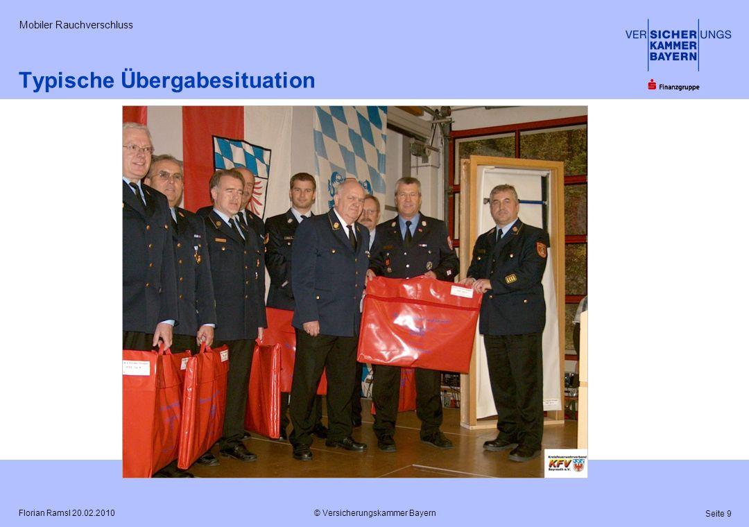 © Versicherungskammer Bayern Seite 10 Florian Ramsl 20.02.2010 Mobiler Rauchverschluss Sponsoring der Versicherungskammer Bayern 2520 Mobile Rauchverschlüsse bis 2012 für ganz Bayern.
