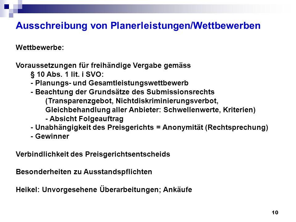 10 Ausschreibung von Planerleistungen/Wettbewerben Wettbewerbe: Voraussetzungen für freihändige Vergabe gemäss § 10 Abs. 1 lit. i SVO: - Planungs- und