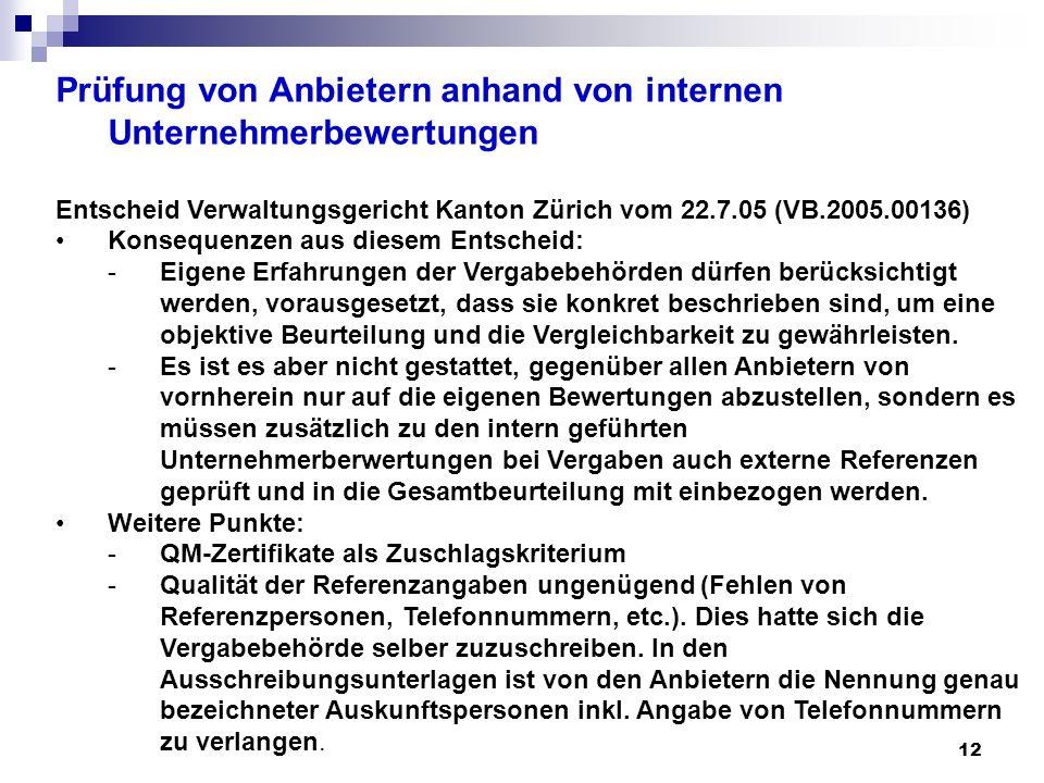 12 Prüfung von Anbietern anhand von internen Unternehmerbewertungen Entscheid Verwaltungsgericht Kanton Zürich vom 22.7.05 (VB.2005.00136) Konsequenze
