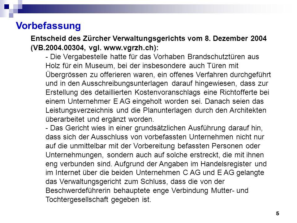 5 Vorbefassung Entscheid des Zürcher Verwaltungsgerichts vom 8. Dezember 2004 (VB.2004.00304, vgl. www.vgrzh.ch): - Die Vergabestelle hatte für das Vo