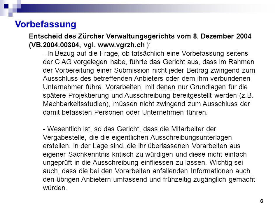 6 Vorbefassung Entscheid des Zürcher Verwaltungsgerichts vom 8. Dezember 2004 (VB.2004.00304, vgl. www.vgrzh.ch ): - In Bezug auf die Frage, ob tatsäc