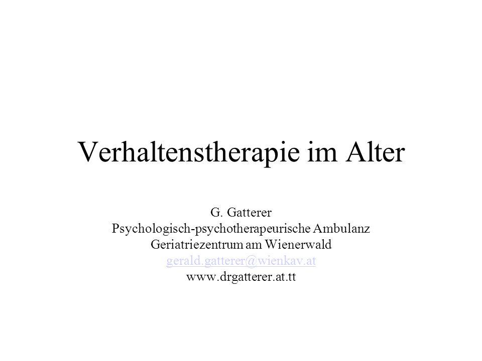 Verhaltenstherapie im Alter G. Gatterer Psychologisch-psychotherapeurische Ambulanz Geriatriezentrum am Wienerwald gerald.gatterer@wienkav.at www.drga