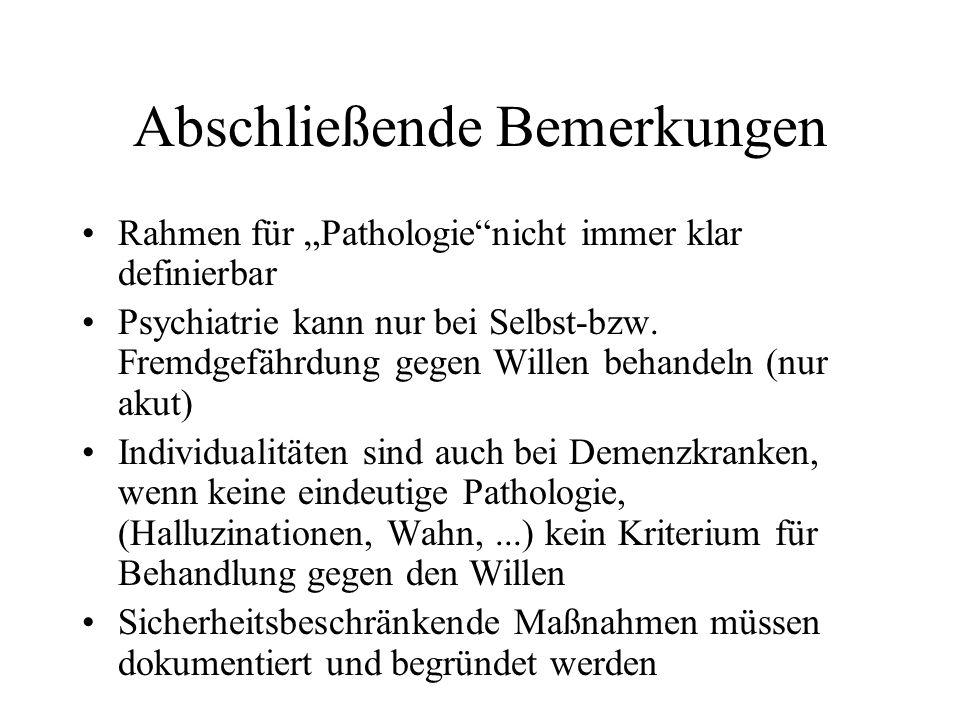 Abschließende Bemerkungen Rahmen für Pathologienicht immer klar definierbar Psychiatrie kann nur bei Selbst-bzw. Fremdgefährdung gegen Willen behandel
