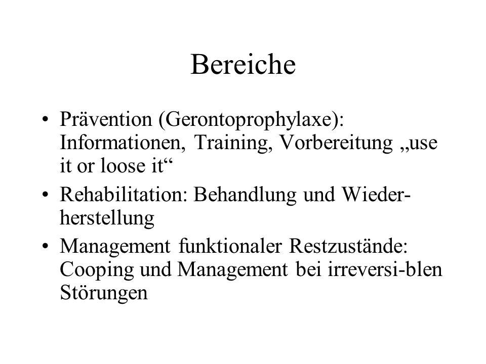Bereiche Prävention (Gerontoprophylaxe): Informationen, Training, Vorbereitung use it or loose it Rehabilitation: Behandlung und Wieder- herstellung M