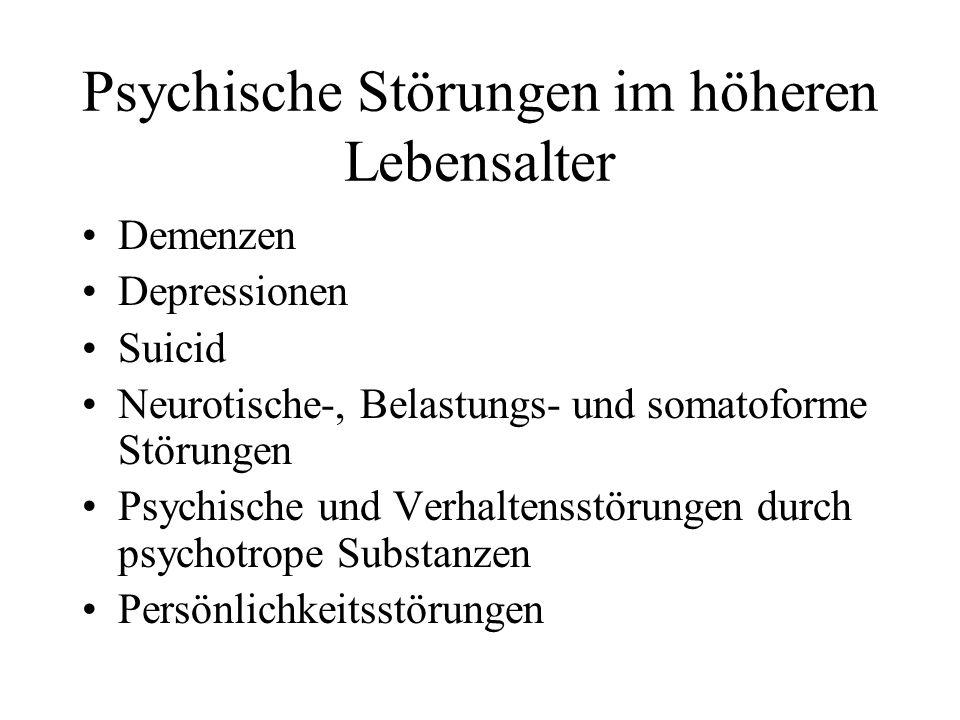 Psychische Störungen im höheren Lebensalter Demenzen Depressionen Suicid Neurotische-, Belastungs- und somatoforme Störungen Psychische und Verhaltens