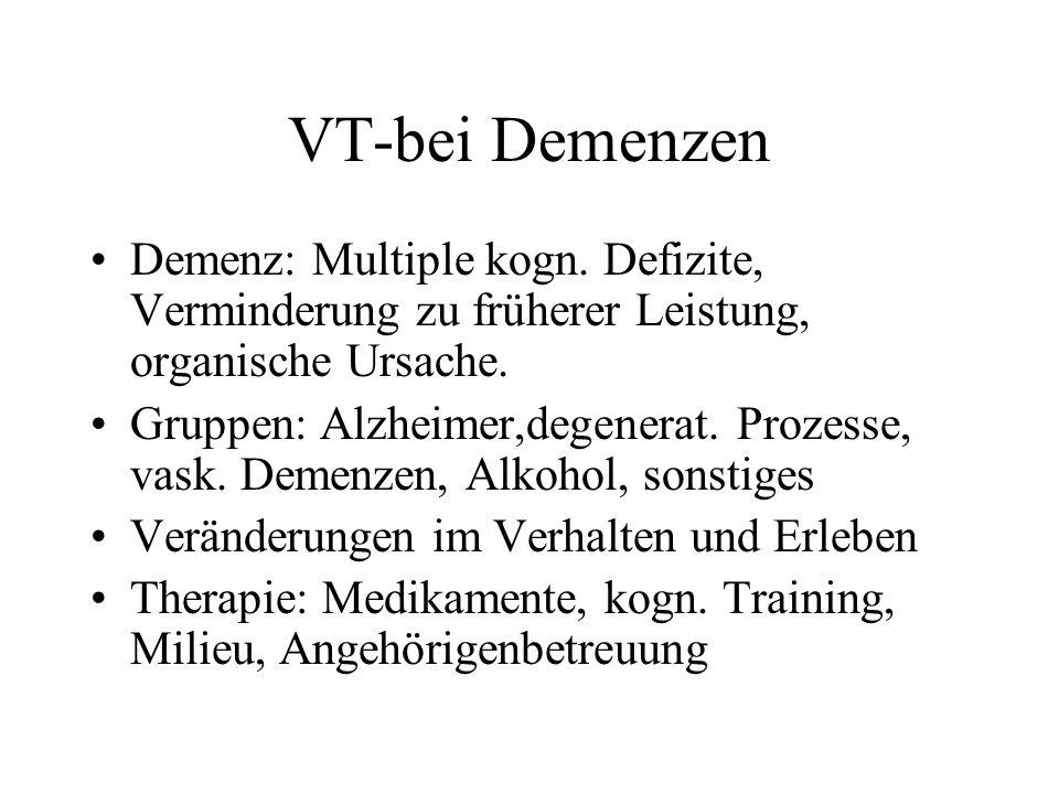 VT-bei Demenzen Demenz: Multiple kogn. Defizite, Verminderung zu früherer Leistung, organische Ursache. Gruppen: Alzheimer,degenerat. Prozesse, vask.