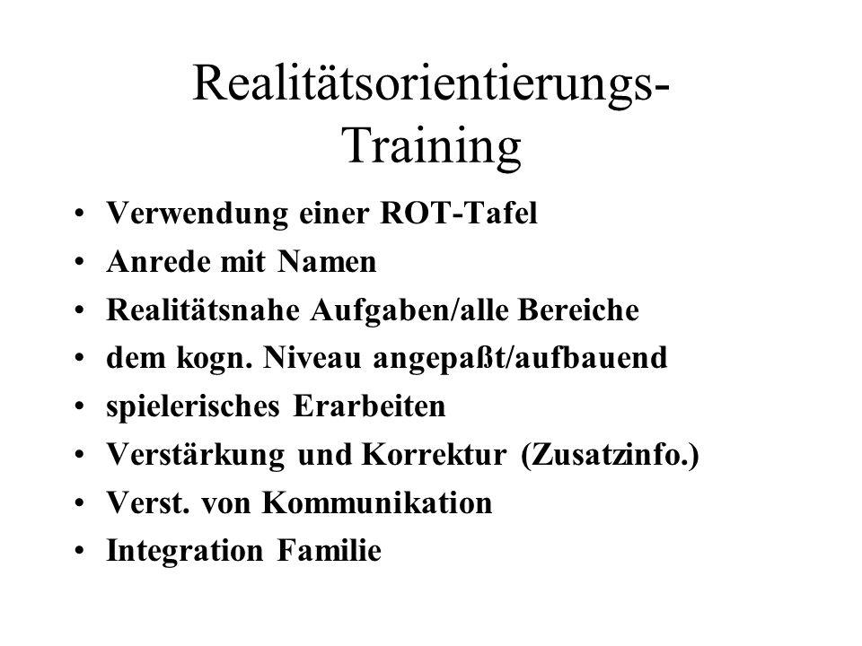 Realitätsorientierungs- Training Verwendung einer ROT-Tafel Anrede mit Namen Realitätsnahe Aufgaben/alle Bereiche dem kogn. Niveau angepaßt/aufbauend