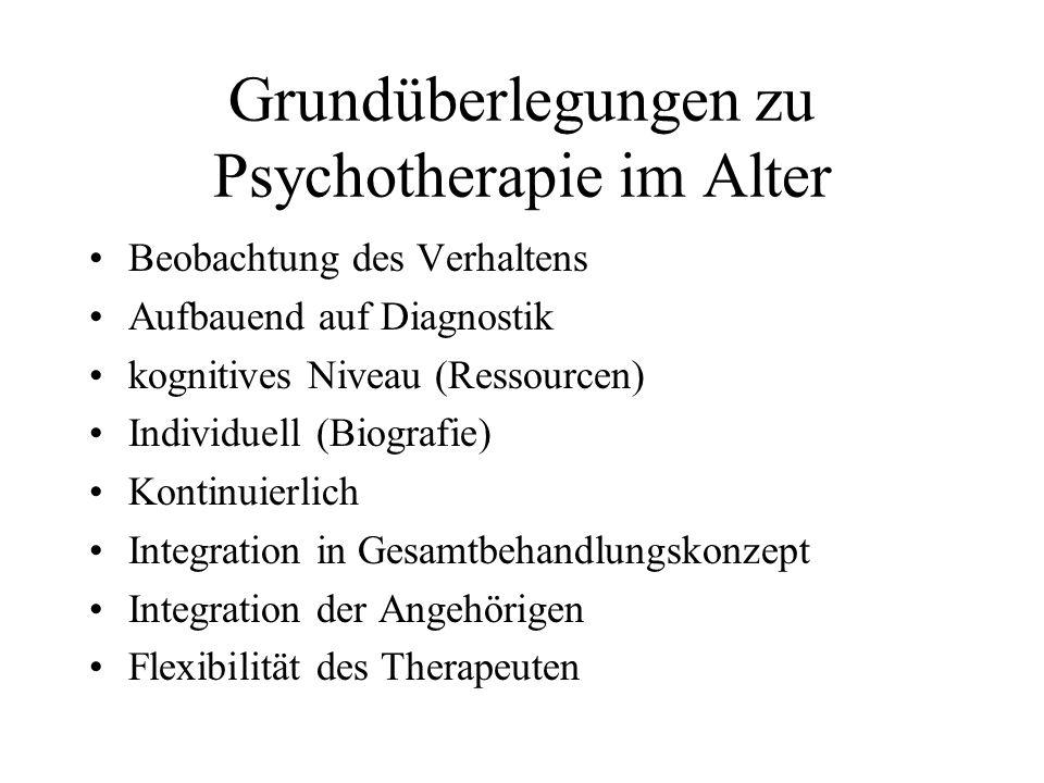 Grundüberlegungen zu Psychotherapie im Alter Beobachtung des Verhaltens Aufbauend auf Diagnostik kognitives Niveau (Ressourcen) Individuell (Biografie) Kontinuierlich Integration in Gesamtbehandlungskonzept Integration der Angehörigen Flexibilität des Therapeuten