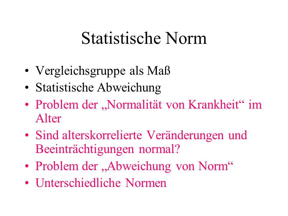 Statistische Norm Vergleichsgruppe als Maß Statistische Abweichung Problem der Normalität von Krankheit im Alter Sind alterskorrelierte Veränderungen und Beeinträchtigungen normal.