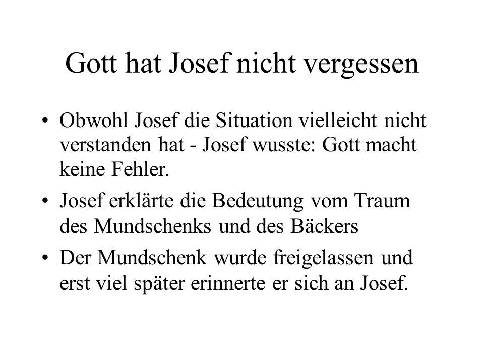 Gott hat Josef nicht vergessen Obwohl Josef die Situation vielleicht nicht verstanden hat - Josef wusste: Gott macht keine Fehler.
