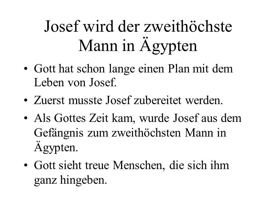 Josef wird der zweithöchste Mann in Ägypten Gott hat schon lange einen Plan mit dem Leben von Josef.