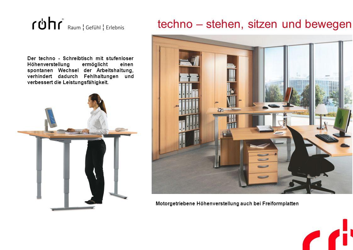 techno – stehen, sitzen und bewegen Der techno - Schreibtisch mit stufenloser Höhenverstellung ermöglicht einen spontanen Wechsel der Arbeitshaltung,