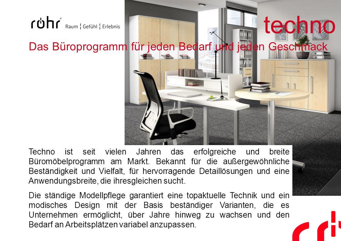 Das Büroprogramm für jeden Bedarf und jeden Geschmack Techno ist seit vielen Jahren das erfolgreiche und breite Büromöbelprogramm am Markt. Bekannt fü