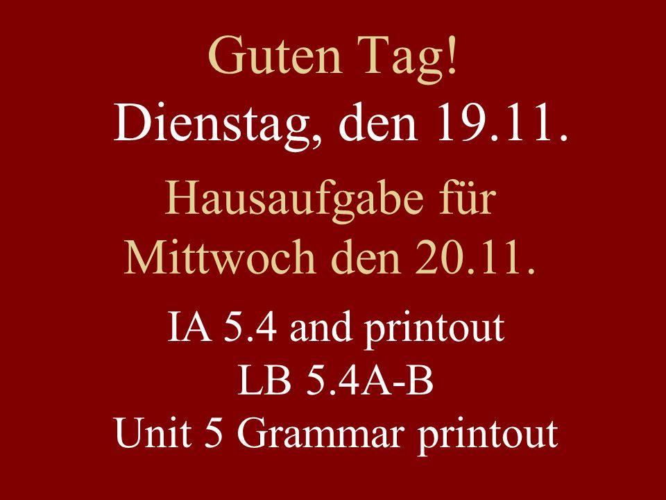 Guten Tag. Dienstag, den 19.11. Hausaufgabe für Mittwoch den 20.11.