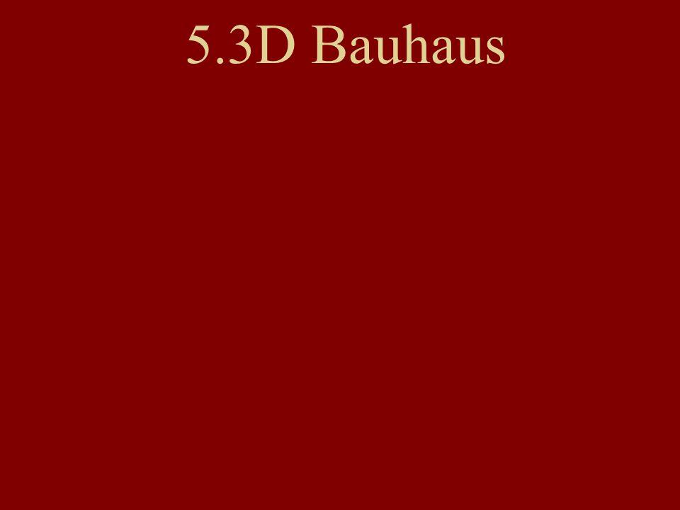 5.3D Bauhaus