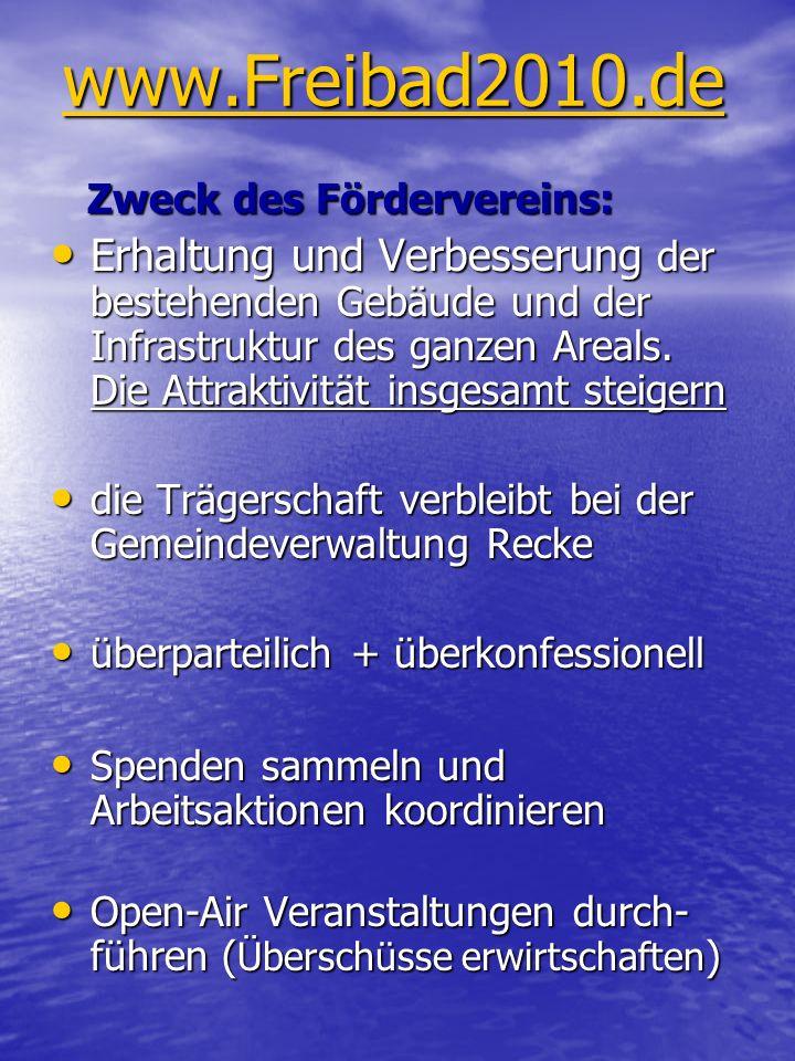 www.Freibad2010.de Zweck des Fördervereins: Zweck des Fördervereins: Erhaltung und Verbesserung der bestehenden Gebäude und der Infrastruktur des ganzen Areals.