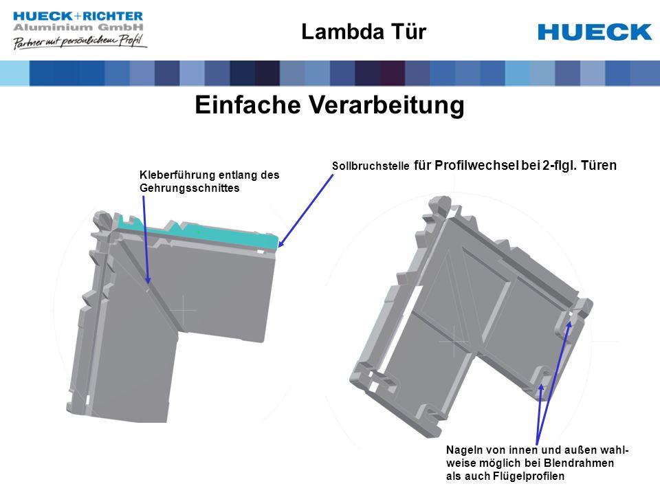 Einfache Verarbeitung Kleberführung entlang des Gehrungsschnittes Nageln von innen und außen wahl- weise möglich bei Blendrahmen als auch Flügelprofilen Lambda Tür Sollbruchstelle für Profilwechsel bei 2-flgl.