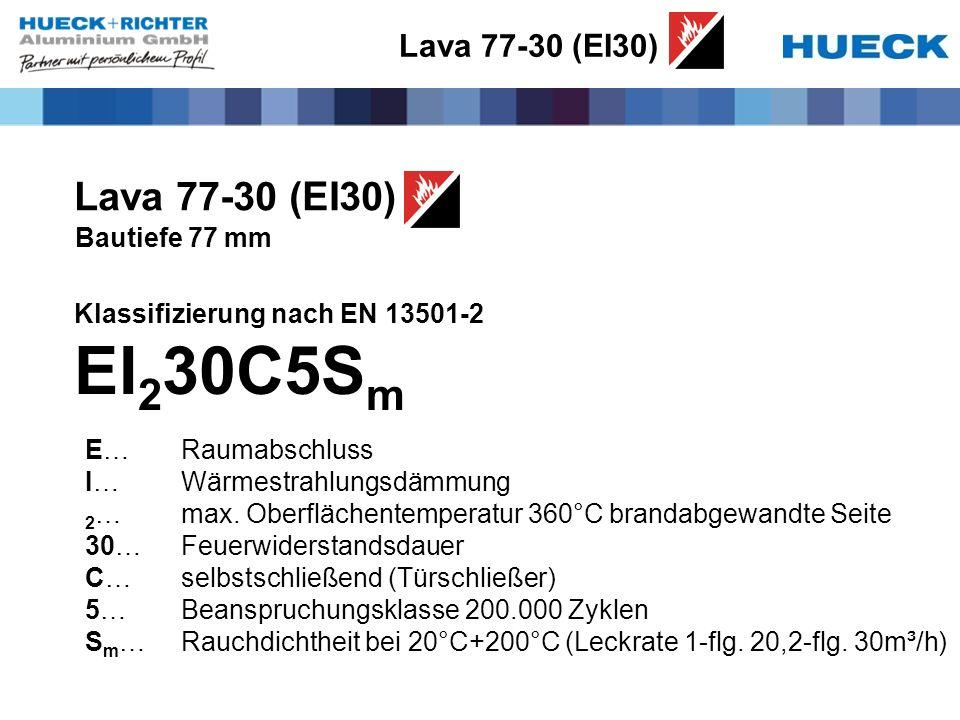 Lava 77-30 (EI30) Bautiefe 77 mm Klassifizierung nach EN 13501-2 EI 2 30C5S m E…Raumabschluss I…Wärmestrahlungsdämmung 2 …max. Oberflächentemperatur 3