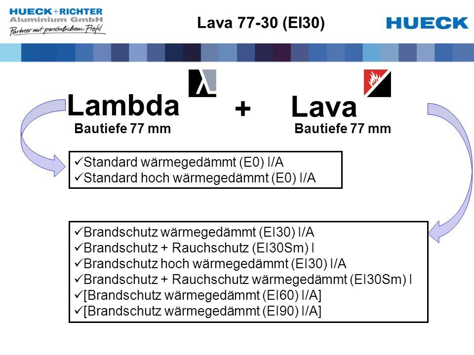 Lava 77-30 (EI30) Standard wärmegedämmt (E0) I/A Standard hoch wärmegedämmt (E0) I/A Brandschutz wärmegedämmt (EI30) I/A Brandschutz + Rauchschutz (EI30Sm) I Brandschutz hoch wärmegedämmt (EI30) I/A Brandschutz + Rauchschutz wärmegedämmt (EI30Sm) I [Brandschutz wärmegedämmt (EI60) I/A] [Brandschutz wärmegedämmt (EI90) I/A] Lambda Lava + Bautiefe 77 mm