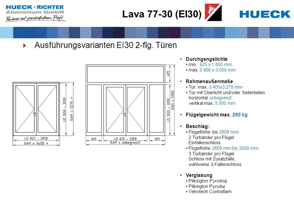 Lava 77-30 (EI30) Ausführungsvarianten EI30 2-flg. Türen Durchgangslichte min. 825 x 1.650 mm max. 2.858 x 3.000 mm Rahmenaußenmaße Tür: max. 3.400x3.
