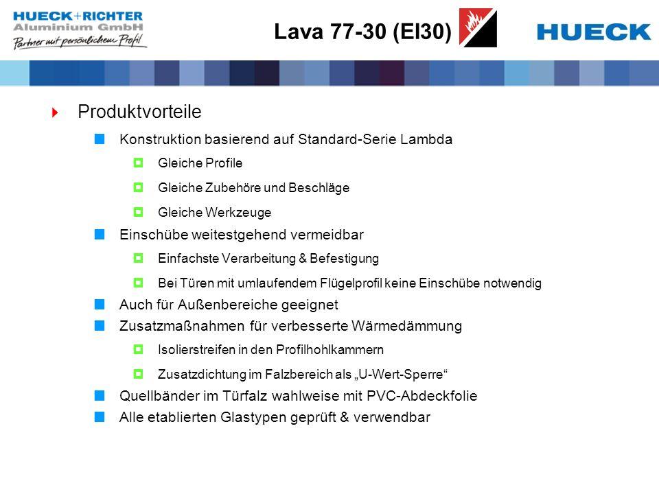 Lava 77-30 (EI30) Produktvorteile Konstruktion basierend auf Standard-Serie Lambda Gleiche Profile Gleiche Zubehöre und Beschläge Gleiche Werkzeuge Ei