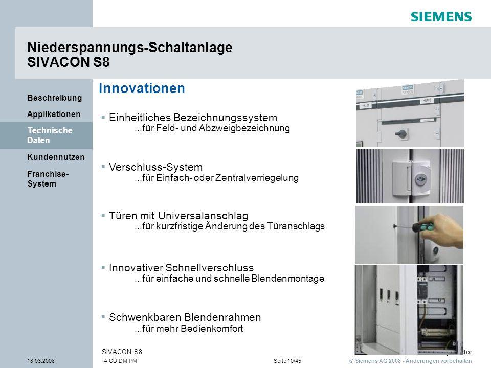 © Siemens AG 2008 - Änderungen vorbehalten Industry Sector 18.03.2008IA CD DM PMSeite 10/45 SIVACON S8 Franchise- System Kundennutzen Technische Daten