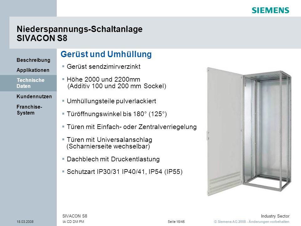© Siemens AG 2008 - Änderungen vorbehalten Industry Sector 18.03.2008IA CD DM PMSeite 16/45 SIVACON S8 Franchise- System Kundennutzen Technische Daten