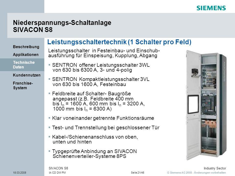 © Siemens AG 2008 - Änderungen vorbehalten Industry Sector 18.03.2008IA CD DM PMSeite 21/45 SIVACON S8 Franchise- System Kundennutzen Technische Daten