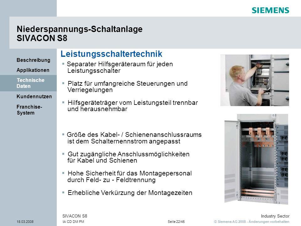 © Siemens AG 2008 - Änderungen vorbehalten Industry Sector 18.03.2008IA CD DM PMSeite 22/45 SIVACON S8 Franchise- System Kundennutzen Technische Daten